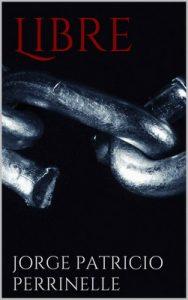 Libre – Jorge Patricio Perrinelle [ePub & Kindle]