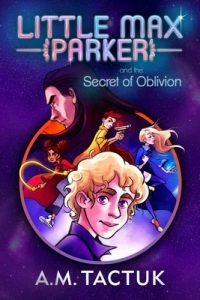 Little Max Parker and the Secret of Oblivion – A.M. Tactuk [ePub & Kindle] [English]