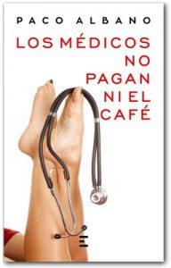 Los médicos no pagan ni el café – Paco Albano [ePub & Kindle]