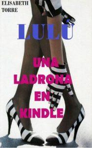 Lulú: Una ladrona en Kindle – Elisabeth Torre [ePub & Kindle]