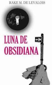 Luna de obsidiana (Poesía y relatos. Vida, delirios, amor, dolor y muerte) – Rake M. de Levalois [ePub & Kindle]