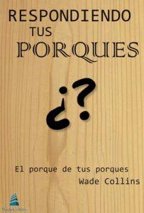 Respondiendo tus porques: El porque de tus porques (Mejores personas, mejor vida nº 1) – Wade Collins, Marcelo Sanafria [ePub & Kindle]
