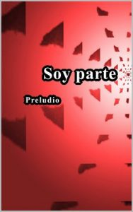Soy parte. Preludio – David de la Fuente Alonso [ePub & Kindle]