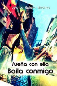 Sueña con ella; baila conmigo – Jessica Galeral Andreu [ePub & Kindle]