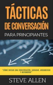 Tácticas de conversación para principiantes para agradar, discutir y defenderse: Cómo iniciar una conversación, agradar, argumentar y defenderse – Steve Allen [ePub & Kindle]