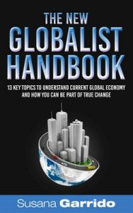 The New Globalist Handbook: 13 Topics to Understand Current Global Economy and How You Can Be Part of True Change – Susana Garrido [ePub & Kindle] [English]