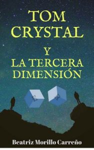 Tom Crystal y la Tercera Dimensión (Fantasy Worlds nº 1) – Beatriz Morillo Carreño [ePub & Kindle]
