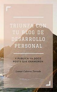 Triunfa con tu blog de desarrollo personal: Y publica ya doce posts que enamoren (Mentoring para coaches y terapeutas nº 1) – Leonor Cabrera Torrado [ePub & Kindle]