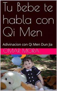 Tu Bebe te habla con Qi Men : Adivinacion con Qi Men Dun Jia – Omar Mora [ePub & Kindle]