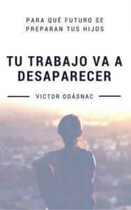 Tu trabajo va a desaparecer: Para qué futuro se preparan tus hijos – Victor Odåsnac [ePub & Kindle]