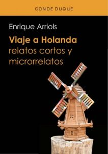 Viaje a Holanda: Relatos cortos y microrrelatos – Enrique Arriols [ePub & Kindle]