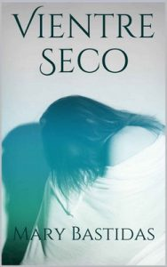 Vientre Seco – Mary Bastidas [ePub & Kindle]