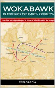 WOKABAWK. De Mochilero por Europa Occidental: Un viaje en furgoneta por la historia y las ciudades de Europa – Cepi García [ePub & Kindle]