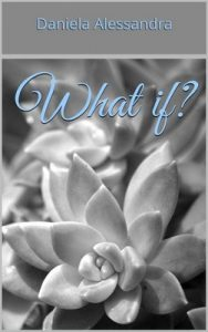 What if? – Daniela Alessandra [ePub & Kindle]