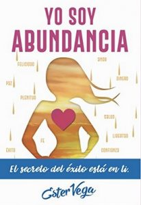 Yo Soy Abundancia: El Secreto del Éxito está en ti – Volumen 1 – Ester Vega [ePub & Kindle]