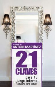 21 Claves para tu Juego Interno: Sedúcete para seducir – Antoni Martinez [ePub & Kindle]