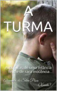 A Turma: Aventuras de uma infância feliz e de rara inocência – Alexandre da Silva Pisco [ePub & Kindle] [Portugués]