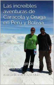 Las increíbles aventuras de Caracola y Oruga en Perú y Bolivia: Guía de viaje para humanos – Antonio Sánchez e Inma Melón [ePub & Kindle]