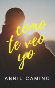 Como te veo yo – Abril Camino [ePub & Kindle]