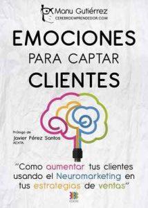 EMOCIONES PARA CAPTAR CLIENTES: Cómo aumentar tus clientes usando el neuromarketing en tus estrategias de ventas (CerebroEmprendedor.com) – Manu Gutiérrez [ePub & Kindle]