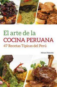 El Arte De La Cocina Peruana: 47 Recetas Típicas del Perú – Carmen Miriam Melendez Delgado [ePub & Kindle]
