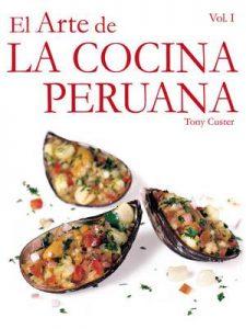 El Arte de la Cocina Peruana: Al comprar este libro estarás contribuyendo con la educación de muchos niños peruanos – Tony Custer [ePub & Kindle]