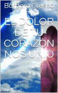 El dolor de tu corazón nos unió – Bárbara Crespo [ePub & Kindle]