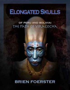 Elongated Skulls Of Peru And Bolivia: The Path Of Viracocha – Brien Foerster [ePub & Kindle] [English]