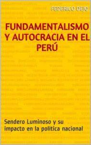 Fundamentalismo y Autocracia en el Perú: Sendero Luminoso y su impacto en la política nacional – Federico Dejo [ePub & Kindle]