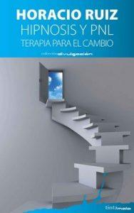 Hipnosis y PNL: Terapia para el cambio – Horacio Ruiz Iglesias [ePub & Kindle]