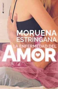 La enfermedad del amor – Moruena Estríngana [ePub & Kindle]