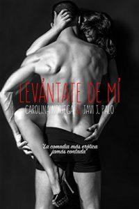 Levántate de mí: La comedia más erótica jamás contada – Carolina Noriega [ePub & Kindle]