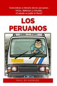 Los Peruanos: Costumbres e historia de los peruanos. Vicios, defectos y virtudes. ¿Cuándo se jodió el Perú? – Raúl de Andrade [ePub & Kindle]