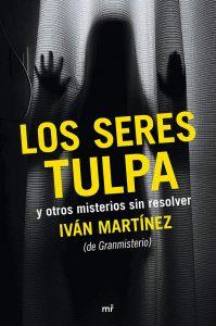 Los seres tulpa y otros misterios sin resolver – Iván Martínez Juan [ePub & Kindle]