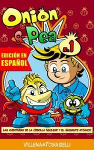 Onion & Pea. Las aventuras de la Cebolla Nuclear y el Guisante Atómico. (Onion&Pea nº 1) – Jose Villena, David Tomaselli [ePub & Kindle]
