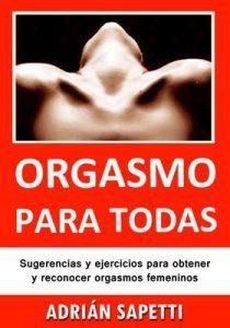 Orgasmo para todas: Sugerencias y ejercicios para obtener y reconocer orgasmos femeninos. (Sexo, Sexologia) – Adrián Sapetti [ePub & Kindle]