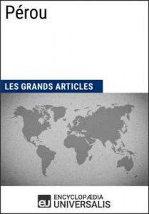 Pérou: Géographie, économie, histoire et politique – Encyclopaedia Universalis, Les Grands Articles [ePub & Kindle] [French]