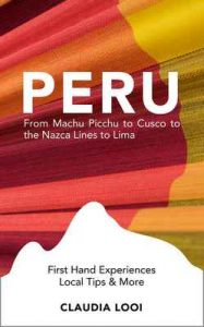 Peru: From Machu Picchu to Cusco to the Nazca Lines to Lima – Claudia Looi [ePub & Kindle] [English]