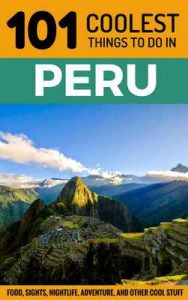 Peru: Peru Travel Guide: 101 Coolest Things to Do in Peru (Machu Picchu, Inca Trail, Backpacking Peru, Budget Travel Peru, Lima Travel Guide) – 101 Coolest Things [ePub & Kindle] [English]