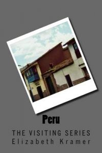 Peru: The Visiting Series – Elizabeth Kramer [ePub & Kindle] [English]