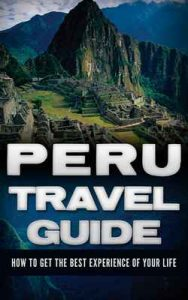 Peru: Travel Guide – How To Get The Best Experience Of Your Life (Peru Adventure Book 1) – Daniel Sanchez [ePub & Kindle] [English]