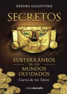Secretos Subterráneos de los Mundos Olvidados. Cueva de los Tayos – Débora Goldstern [ePub & Kindle]