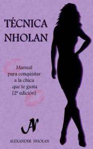 Técnica Nholan: Manual para conquistar a la chica que te gusta (Segunda edición) – Alexander Nholan [ePub & Kindle]