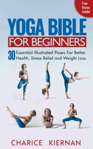 The Yoga Bible For Beginners: 30 Essential Illustrated Poses For Better Health, Stress Relief and Weight Loss – Charice Kiernan [ePub & Kindle] [English]