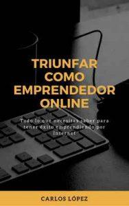 Triunfar como emprendedor online – Carlos López [ePub & Kindle]