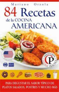 84 recetas de la cocina americana: Para degustar el sabor típico de platos salados, postres y mucho más (Colección Cocina Práctica) – Mariano Orzola [ePub & Kindle]