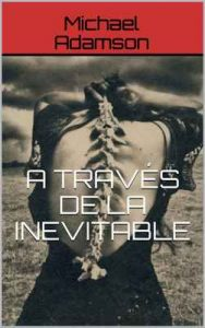 A través de la inevitable – Michael Adamson [ePub & Kindle]