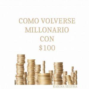 Cómo volverse millonario con US$100 – Karina Segura [ePub & Kindle]