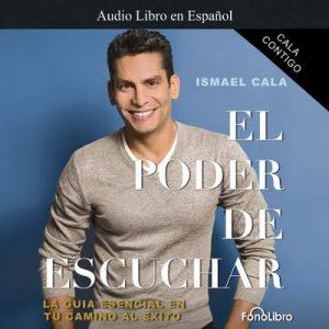 Cala Contigo: El Poder de Escuchar – Ismael Cala [Narrado por Ismael Cala] [Audiolibro] [Español]