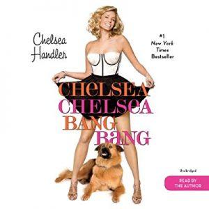 Chelsea Chelsea Bang Bang – Chelsea Handler [Narrado por Chelsea Handler] [Audiolibro] [English]